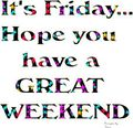 Friday have a good weekend
